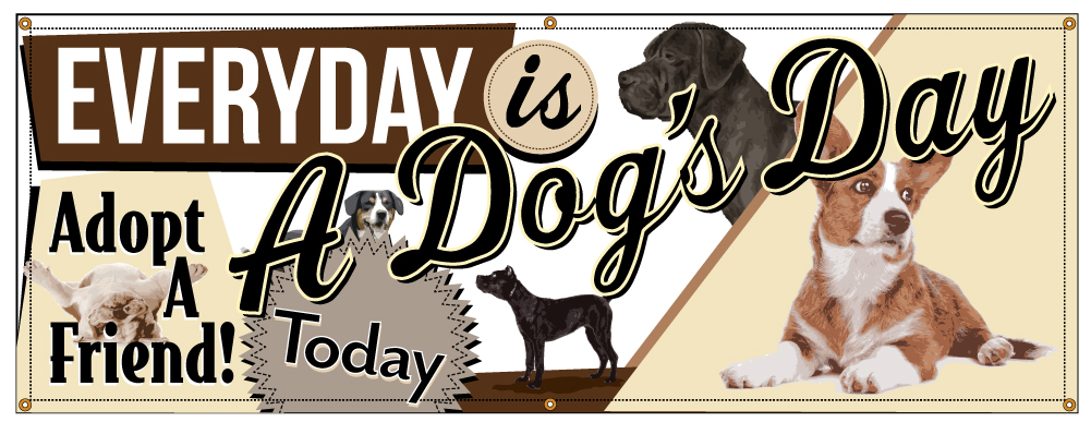 Buy Our Everyday Is A Dog S Day Banner At Signs World Wide