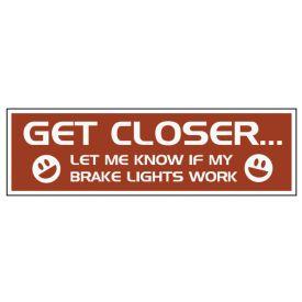 Get Closer bumper sticker image
