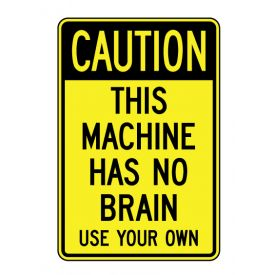 Caution This Machine Has No Brain sign image