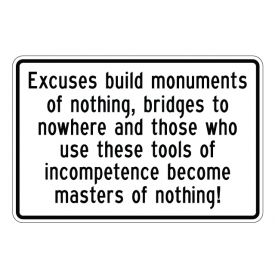 Excuses Build Monuments 12x18 sign image