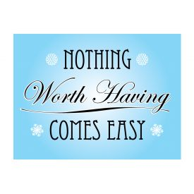 Nothing Worth Having Comes Easy Poster print image