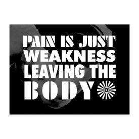 Pain is Just Weakness Leaving The Body print image
