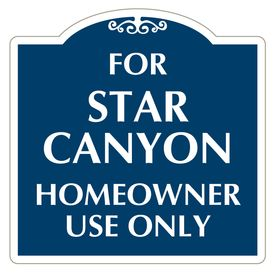 For Star Canyon Homeowner Use Only Aluminum Sign Image