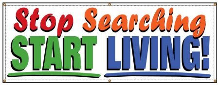 Stop Searching Start Living banner image