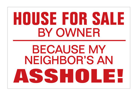 House For Sale Because Neighbor sign image