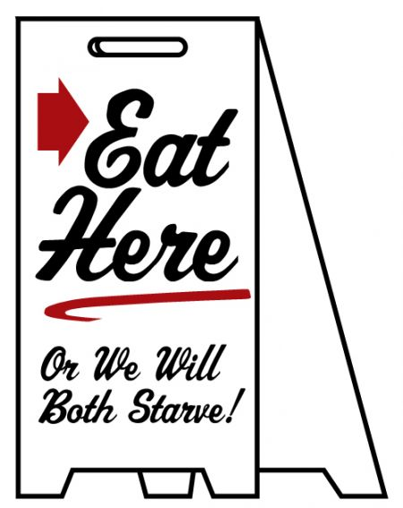 Eat Here Or We Will Starvesign image