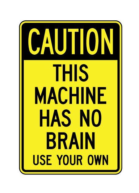 Caution This Machine Has No Brain sign image
