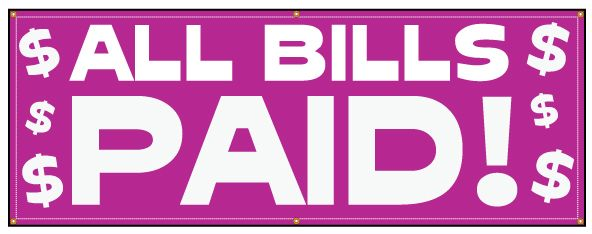Buy Our Quot All Bills Paid Quot Banner From Signs World Wide